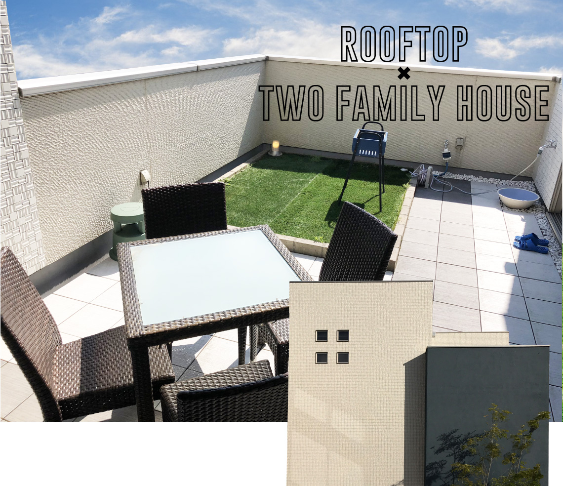 ROOFTOP × TWO FAMILY HOUSE